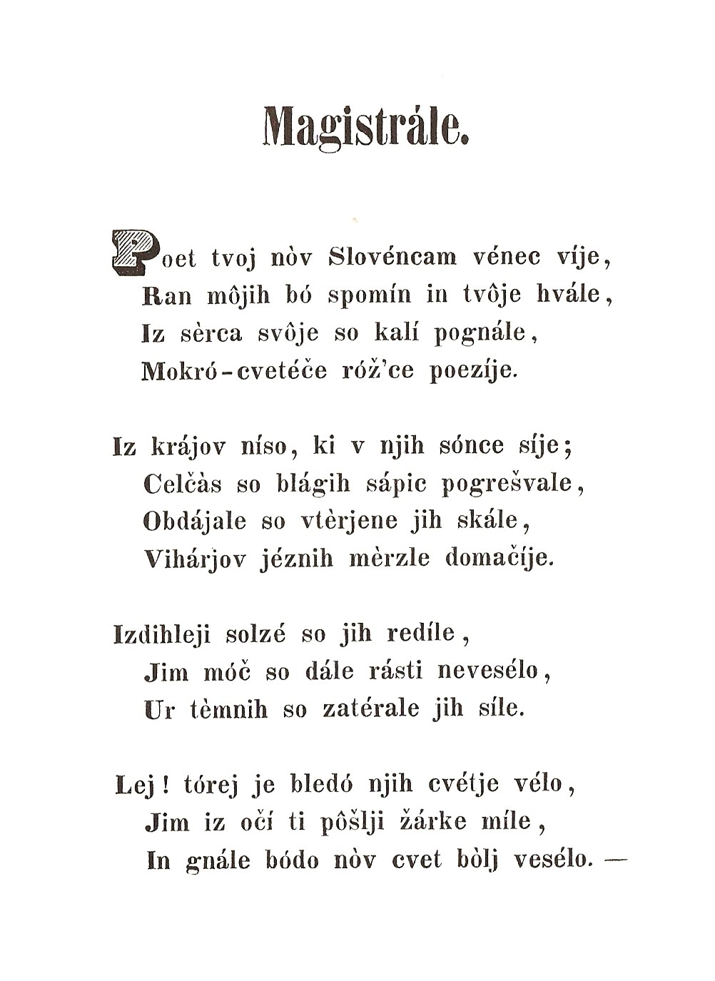 Dedicated to Prešeren's muse, Julija Primic; 'PRIMICOVI JULJI' (To Julija Primic) – a dedication composed of initials of each line (the acrostic). In the present-day Slovenian it would be 'PRIMIČEVI JULIJI'.